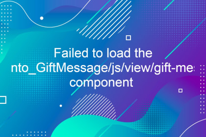 """Failed to load the """"Magento_GiftMessage/js/view/gift-message"""" component"""