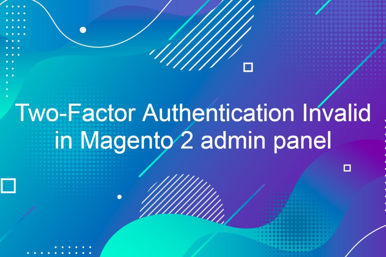 Two-Factor Authentication Invalid in Magento 2 admin panel