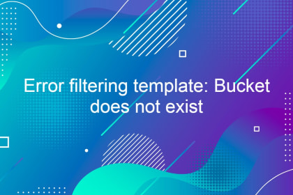 Error filtering template: Bucket does not exist