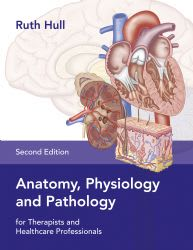 Anatomy and Physiology for Therapists & Healthcare Professionals