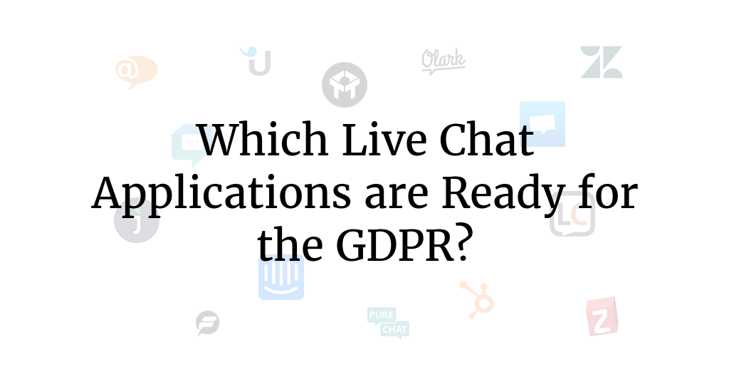 Which Live Chat Applications are Ready for the GDPR?