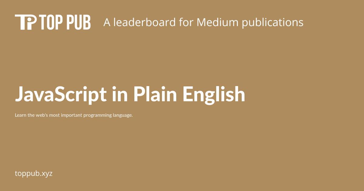 JavaScript in Plain English - Top Medium Publications
