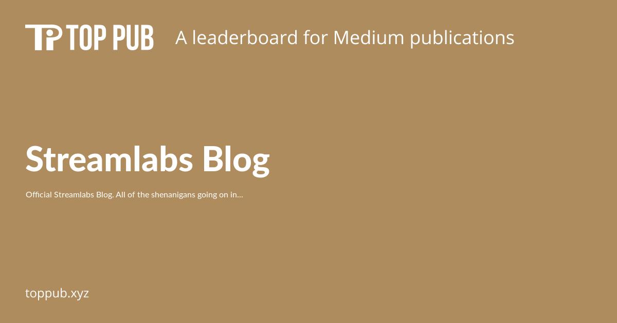 Streamlabs Blog - Top Medium Publications