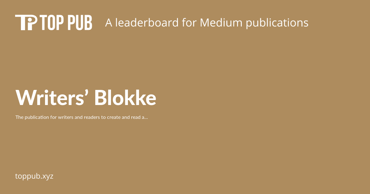 Writers Blokke Top Medium Publications