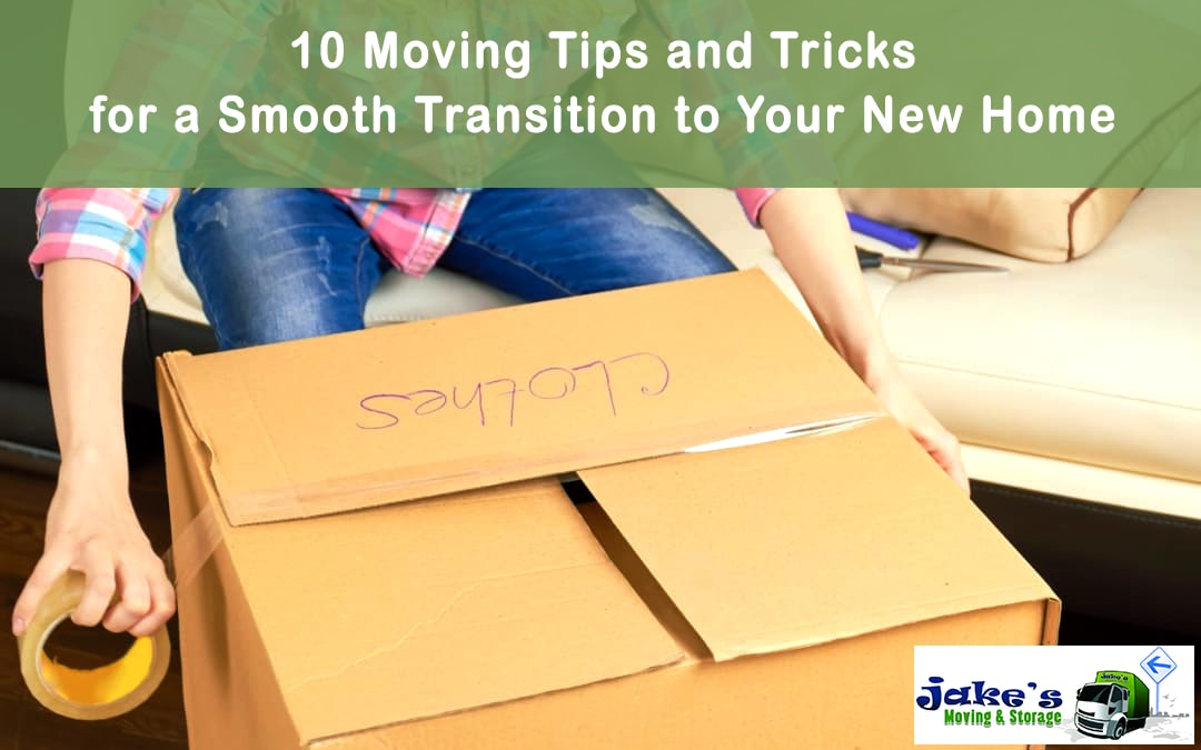 10 Moving Tips and Tricks for a Smooth Transition to Your New Home - Jake's Moving and Storage
