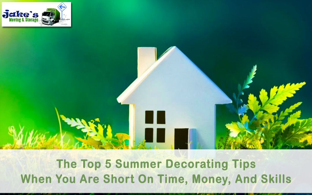 The Top 5 Summer Decorating Tips When You Are Short On Time, Money, And Skills