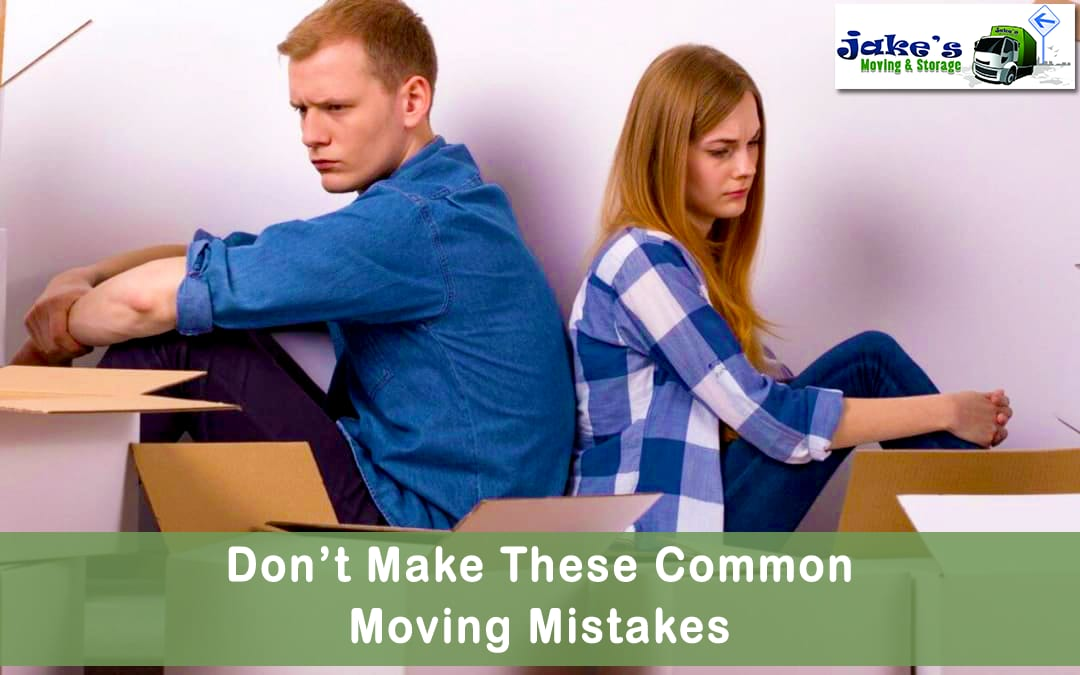 Don't Make These Common Moving Mistakes - Jake's Moving and Storage