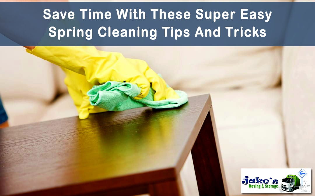 Save Time With These Super Easy Spring Cleaning Tips And Tricks - Jake's Moving and Storage