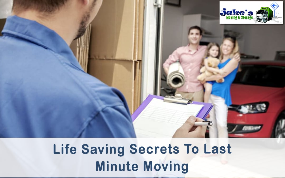 Life Saving Secrets To Last Minute Moving - Jake's Moving and Storage