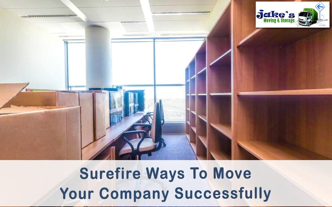 Surefire Ways To Move Your Company Successfully - Jake's Moving and Storage