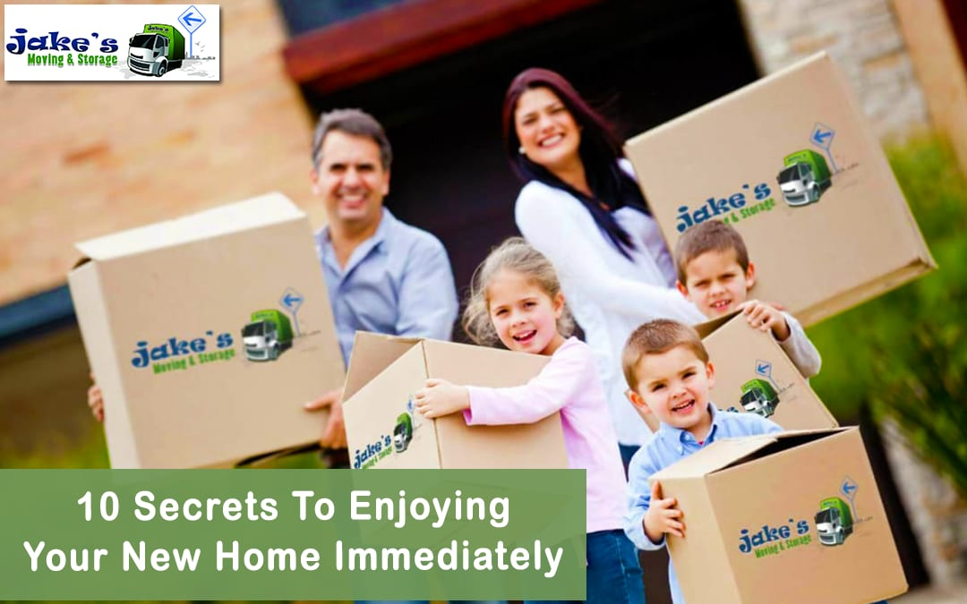 10 Secrets To Enjoying Your New Home Immediately - Jake's Moving and Storage