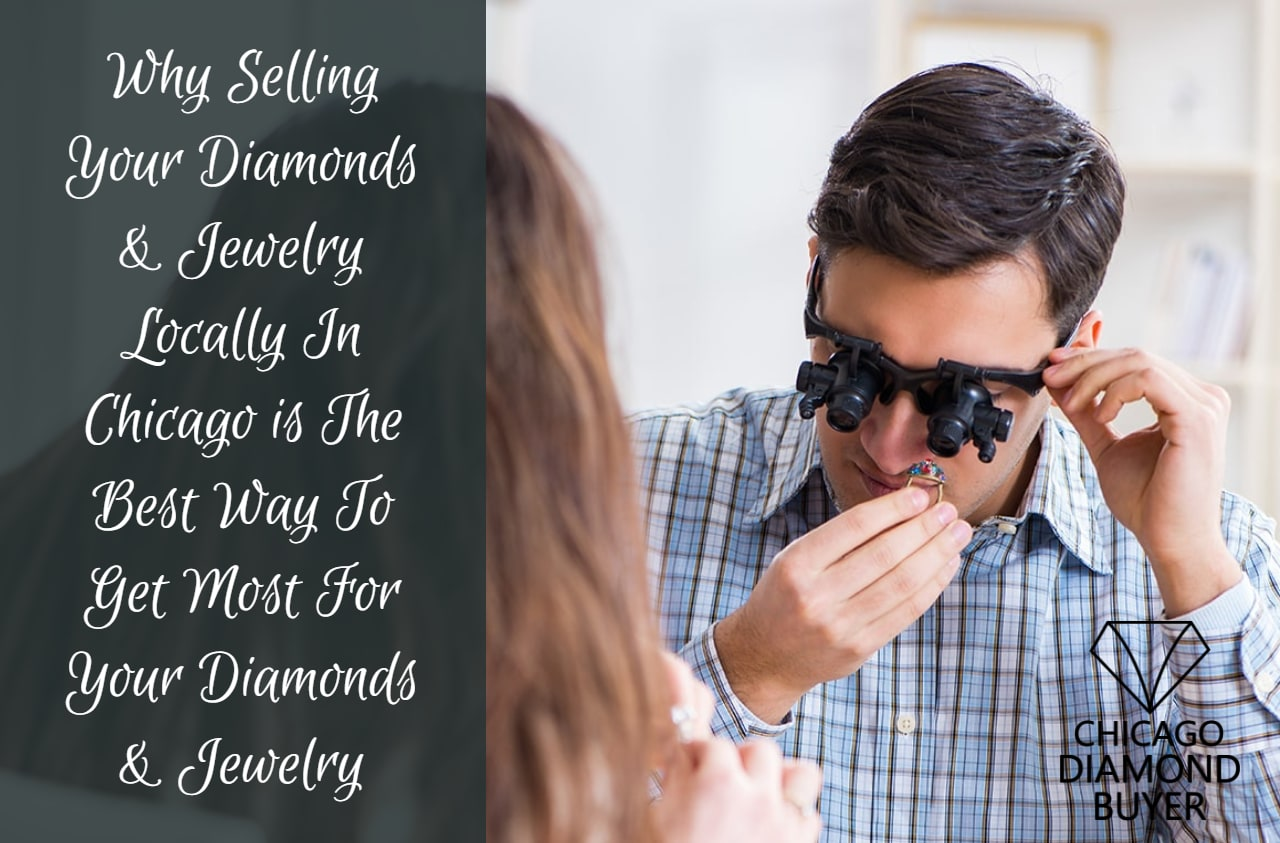 Why Selling Your Diamonds & Jewelry Locally In Chicago Is The Best Way To Get Most For Your Diamonds & Jewelry