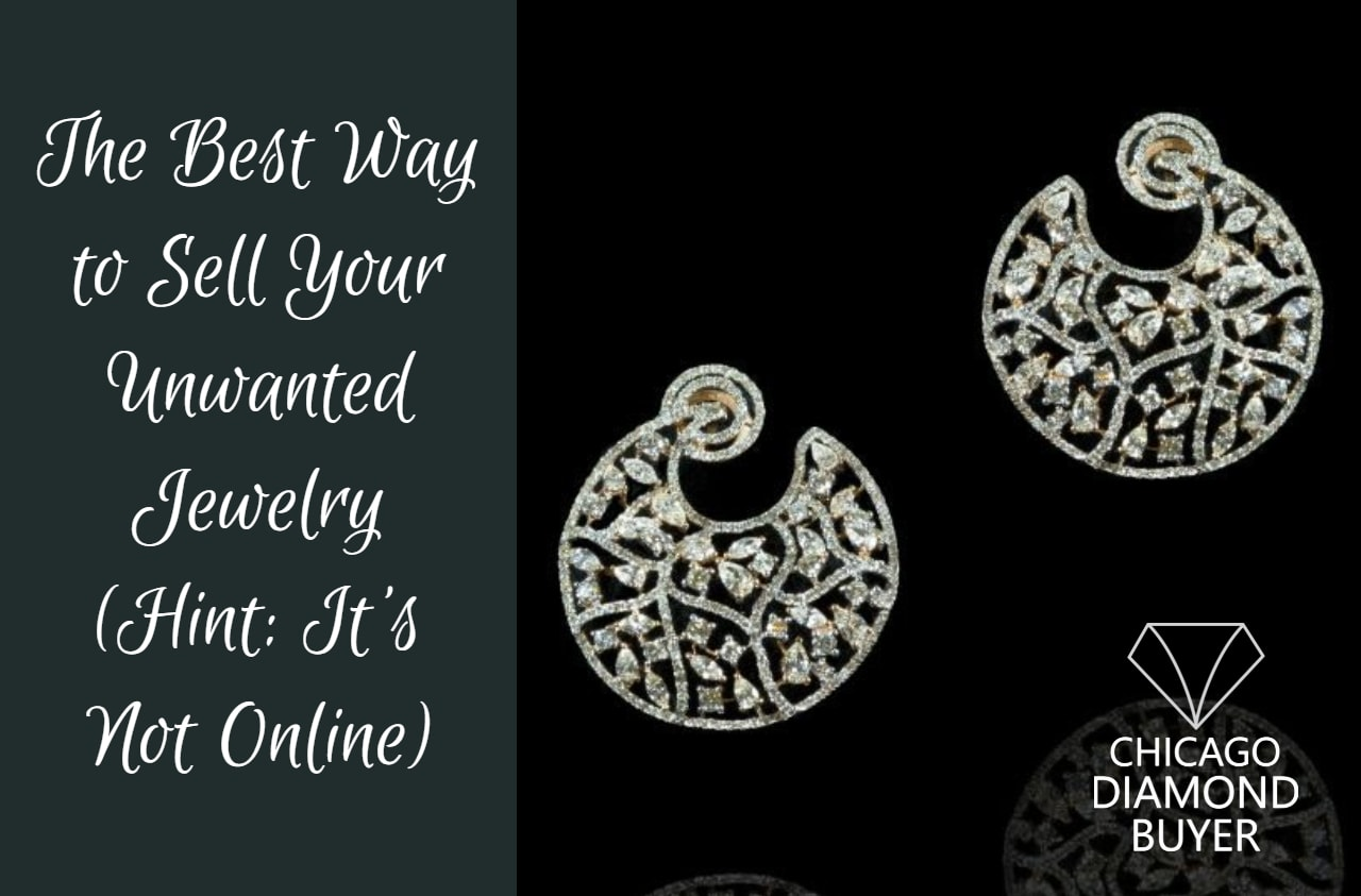 The Best Way To Sell Your Unwanted Jewelry (Hint_ It's Not Online) - Chicago Diamond Buyer