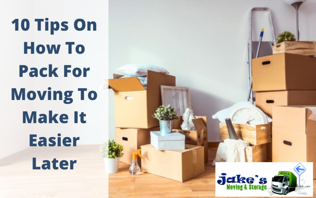 10 Tips On How To Pack For Moving To Make It Easier Later - Jake's Moving and Storage