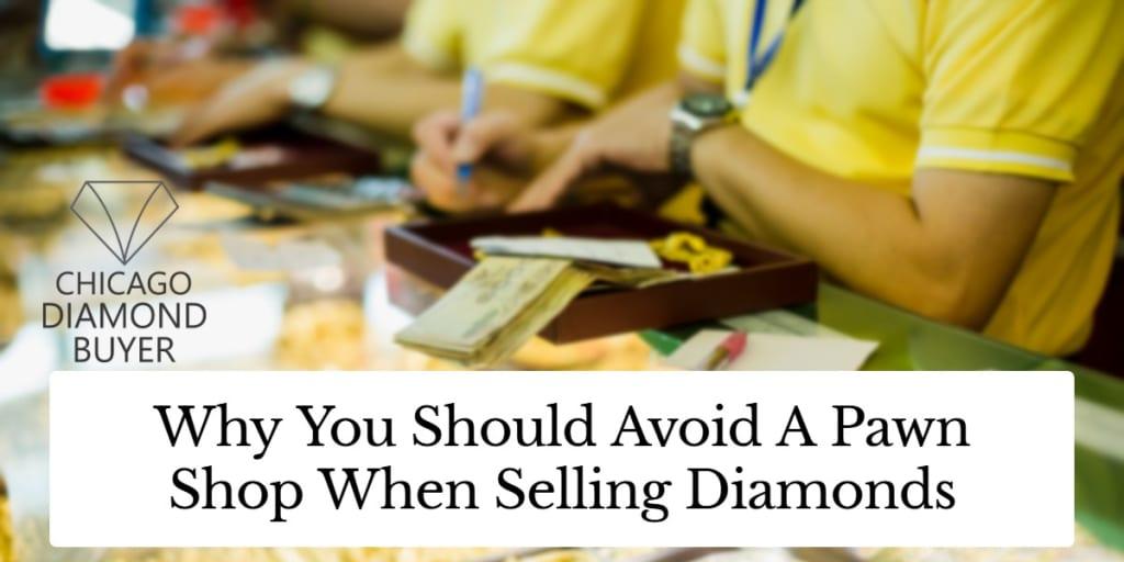 Avoid selling diamond to pawn shop - Chicago Diamond Buyer