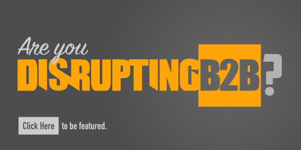 are you disrupting B2B? click here to be featured