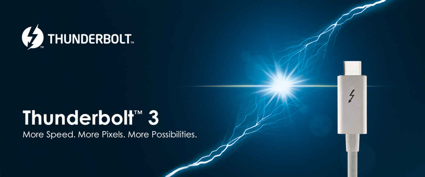 Thunderbolt 3. More speed. More pixels. More possibilities.