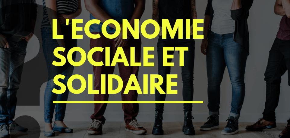 Qu'est-ce que l'Economie Sociale et Solidaire (ESS) ?