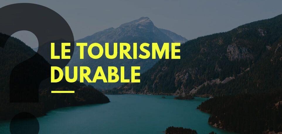 Qu'est-ce que le Tourisme Durable ?