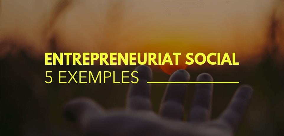5 Exemples d'Entrepreneuriat Social qui vont vous inspirer