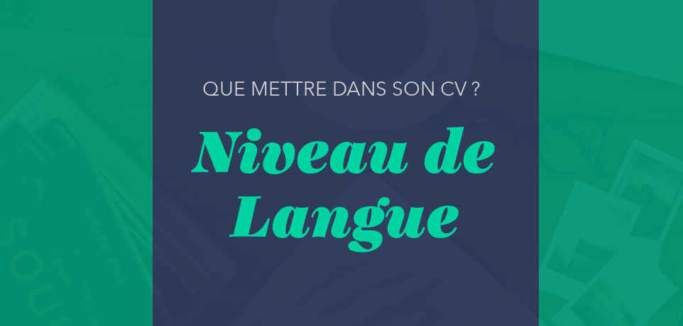 comment indiquer son niveau de langue sur un cv