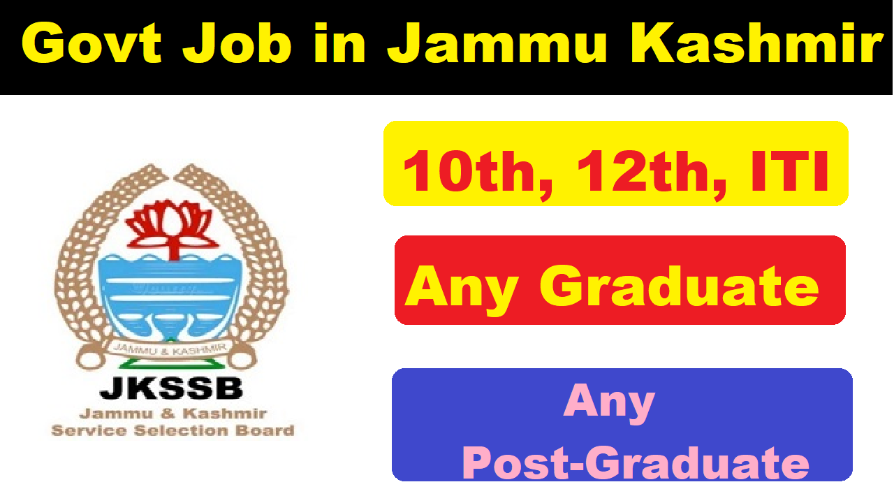 latest government jobs in Jammu Kashmir, Govt job for 10th pass, 12th pass, ITI, diploma, Graduate, Post Graduate, Engineer Job in J&K.