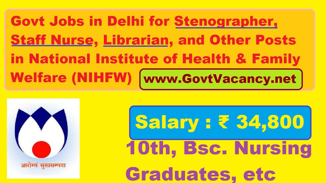 latest government vacancies in Delhi, Staff Nurse Job in Delhi for BSc, 10th pass job in Delhi