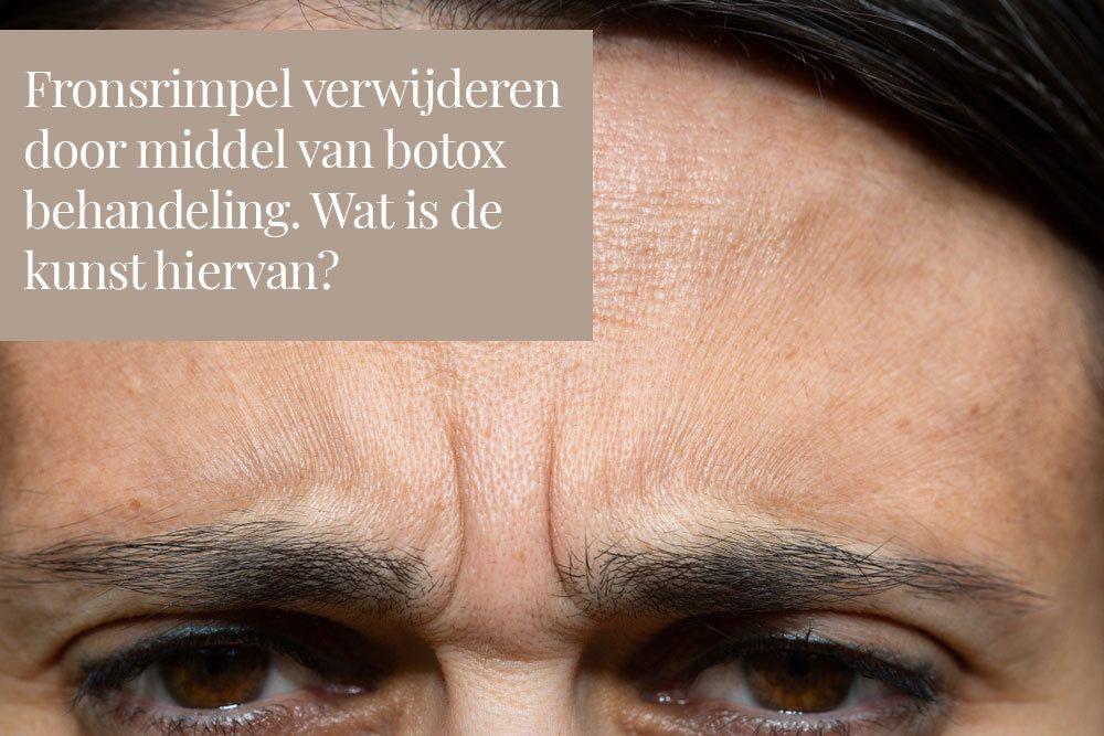 Fronsrimpel verwijderen door middel van botox behandeling. Wat is de kunst hiervan?