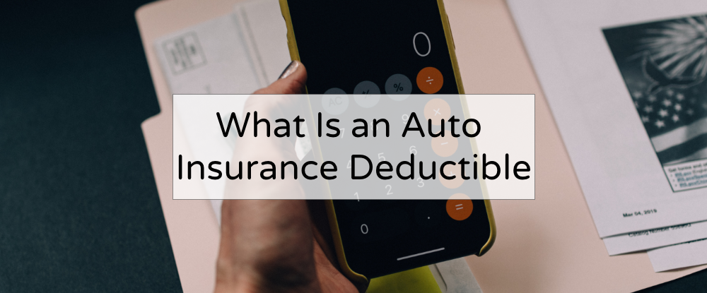 What Is an Auto Insurance Deductible? | Begin Insurance