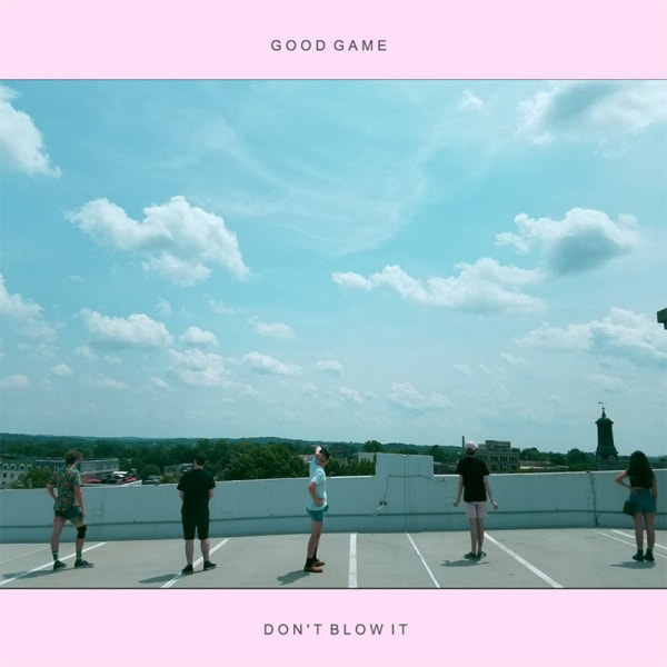 Don't Blow It - Good Game