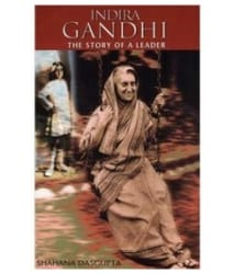 Indira Gandhi : The Story Of A Leader