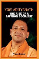 Yogi Adityanath The Rise Of Sa