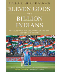 Eleven Gods and a Billion Indians: The On and Off the Field Story of Cricket in India and Beyond (Hardcover)