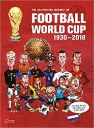 The Illustrated History of Football World Cup 1930- 2018: Collector s Edition (Hardcover)