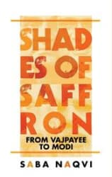 Shades of Saffron: From Vajpayee to Modi (Hardcover)