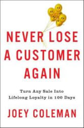 Never Lose a Customer Again: Turn Any Sale Into Lifelong Loyalty in 100 Days (Hardcover)