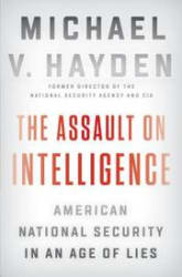 The Assault on Intelligence: American National Security in an Age of Lies (Hardcover)