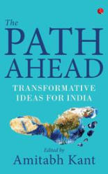 The Path Ahead: Transformative Ideas For India (Hardcover)