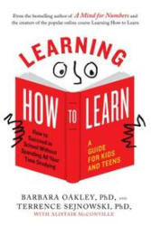 Learning How to Learn: How to Succeed in School Without Spending All Your Time Studying; A Guide for Kids and Teens Learning How to Learn: How to Succeed in School Without Spending All Your Time Studying; A Guide for Kids and Teens