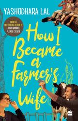 How I Became a Farmer s Wife English, Paperback, Yashodhara Lal