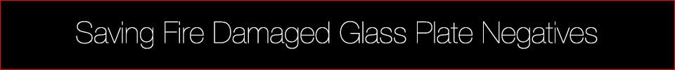Saving Fire Damaged Glass Plate Negatives