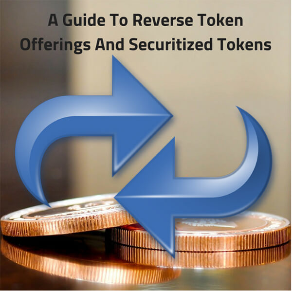 A Guide To Reverse Token Offerings And Securitized Tokens