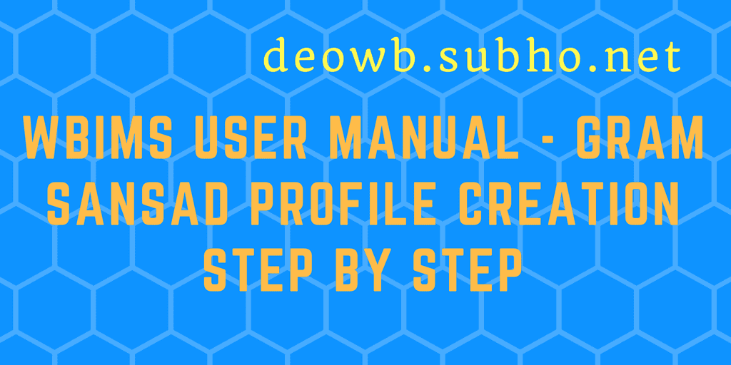 WBIMS USER MANUAL - GRAM SANSAD PROFILE CREATION