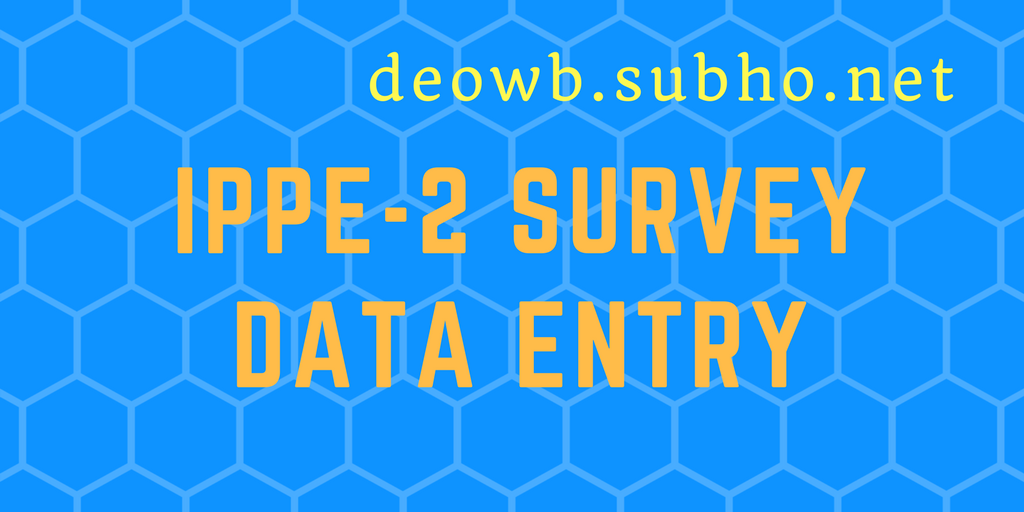 IPPE-2 SURVEY DATA ENTRY — DEO West Bengal