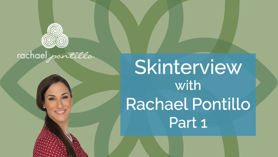 Skinterview with Holistic Skin Care Guru, Rachael Pontillo (Part 1)