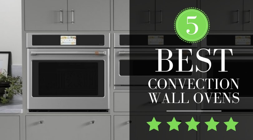 Best Wall Ovens Compared & Ranked, Top 5 Picks in 2019 [REVIEW]
