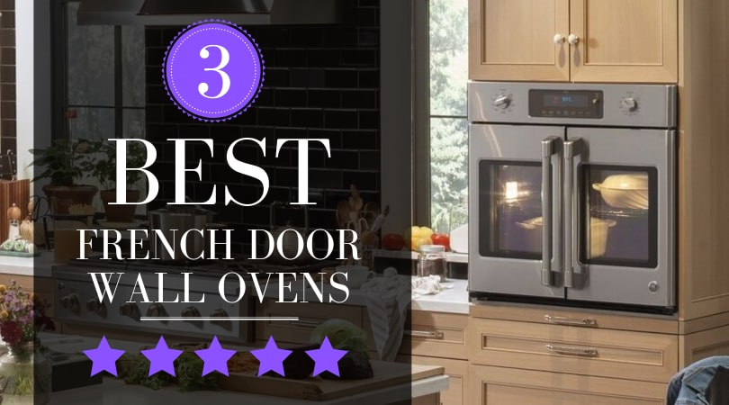 Best French Door Wall Ovens, Our Top 3 Picks in 2019 [REVIEW]