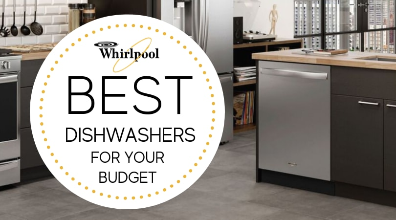 5 Best Reliable Whirlpool Dishwashers or 2019 [REVIEW]