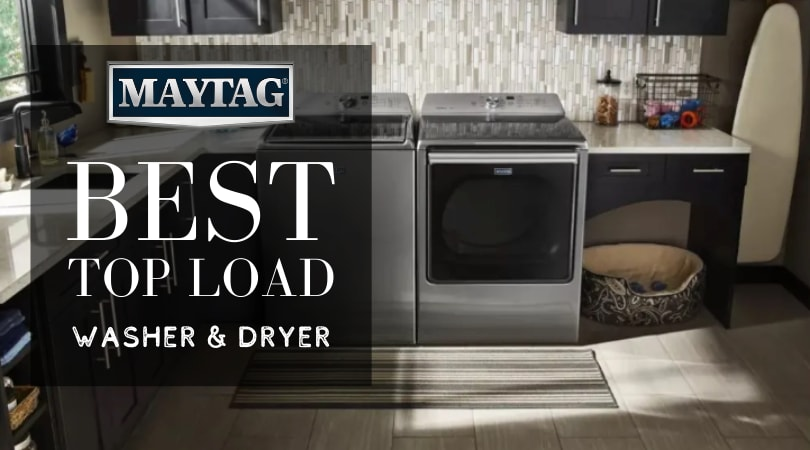 Best Maytag Top Load Washer and Dryer for 2019 [REVIEW]