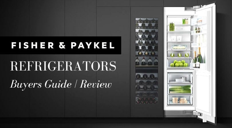 Fisher Paykel Refrigerators (2020 REVIEW)- Ideal Fit for Urban Kitchens